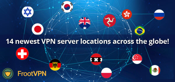 FrootVPN released 14 newest VPN server locations across the globe!