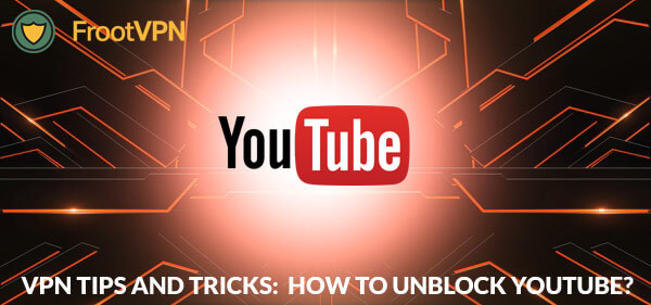 VPN Tips and Tricks: How to Unblock Youtube?