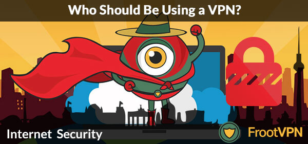 Internet Security: Who Should Be Using a VPN?
